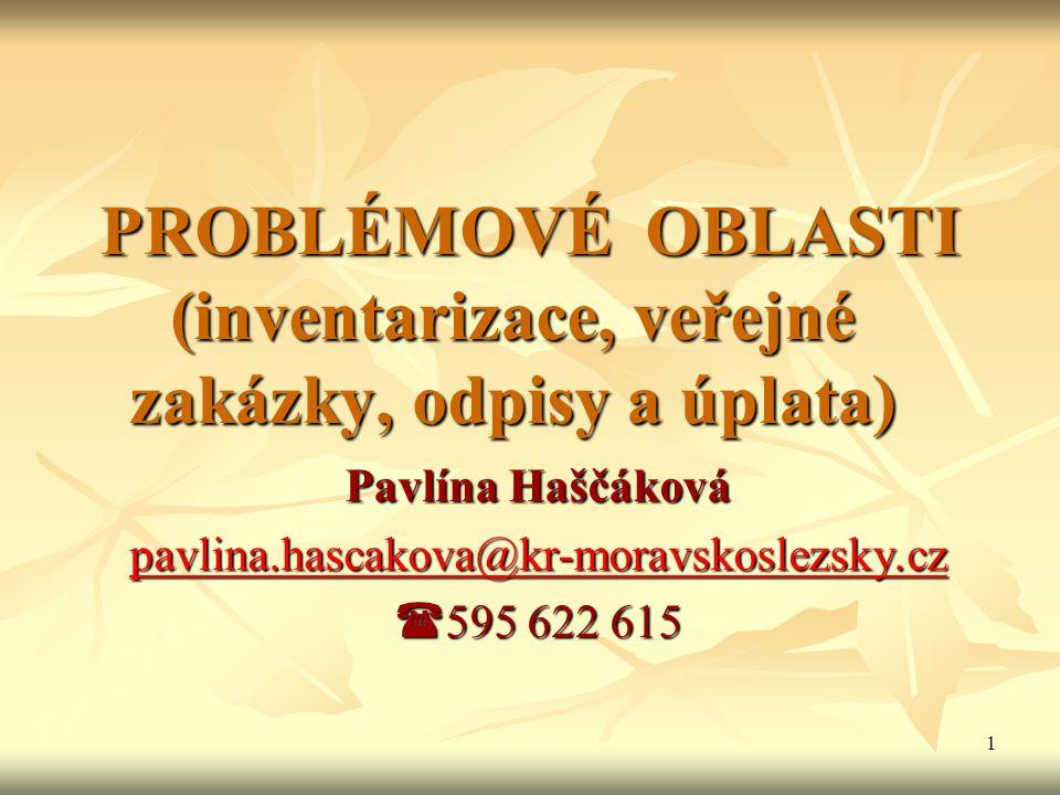 1 PROBLÉMOVÉ OBLASTI (inventarizace, veřejné zakázky, odpisy a úplata) PROBLÉMOVÉ OBLASTI (inventarizace, veřejné zakázky, odpisy a úplata) Pavlína Ha