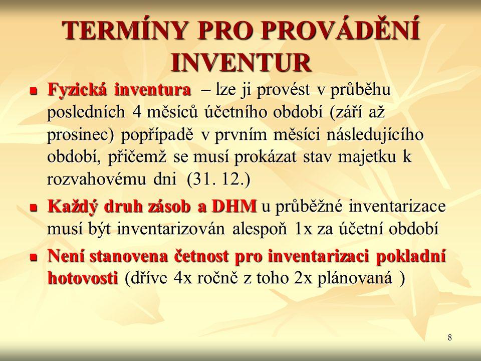 8 TERMÍNY PRO PROVÁDĚNÍ INVENTUR Fyzická inventura – lze ji provést v průběhu posledních 4 měsíců účetního období (září až prosinec) popřípadě v první