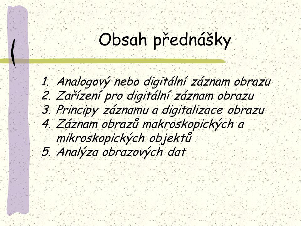 Obsah přednášky 1.Analogový nebo digitální záznam obrazu 2.Zařízení pro digitální záznam obrazu 3.Principy záznamu a digitalizace obrazu 4.Záznam obra