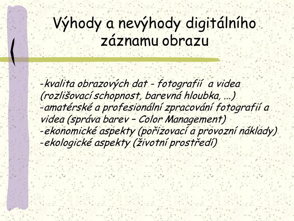 Zařízení pro digitální záznam obrazu -digitální fotoaparáty (kompakty, zrcadlovky) -digitální videokamery (profesionální, amatérské, webové) -plošné a filmové skenery (digitalizace fotografií a filmů)