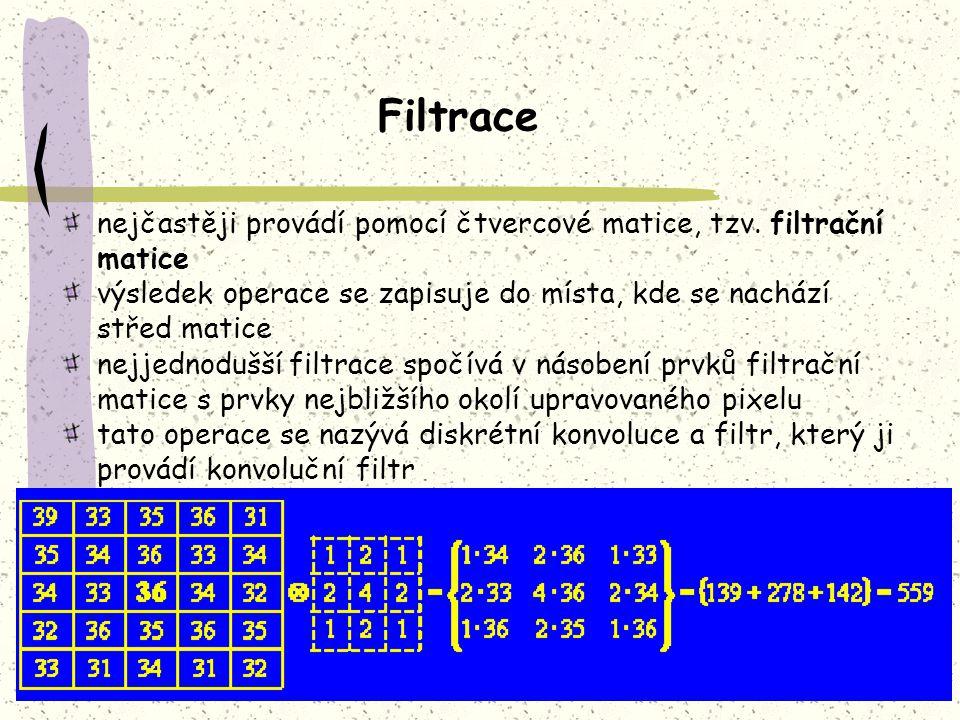 nejčastěji provádí pomocí čtvercové matice, tzv. filtrační matice výsledek operace se zapisuje do místa, kde se nachází střed matice nejjednodušší fil
