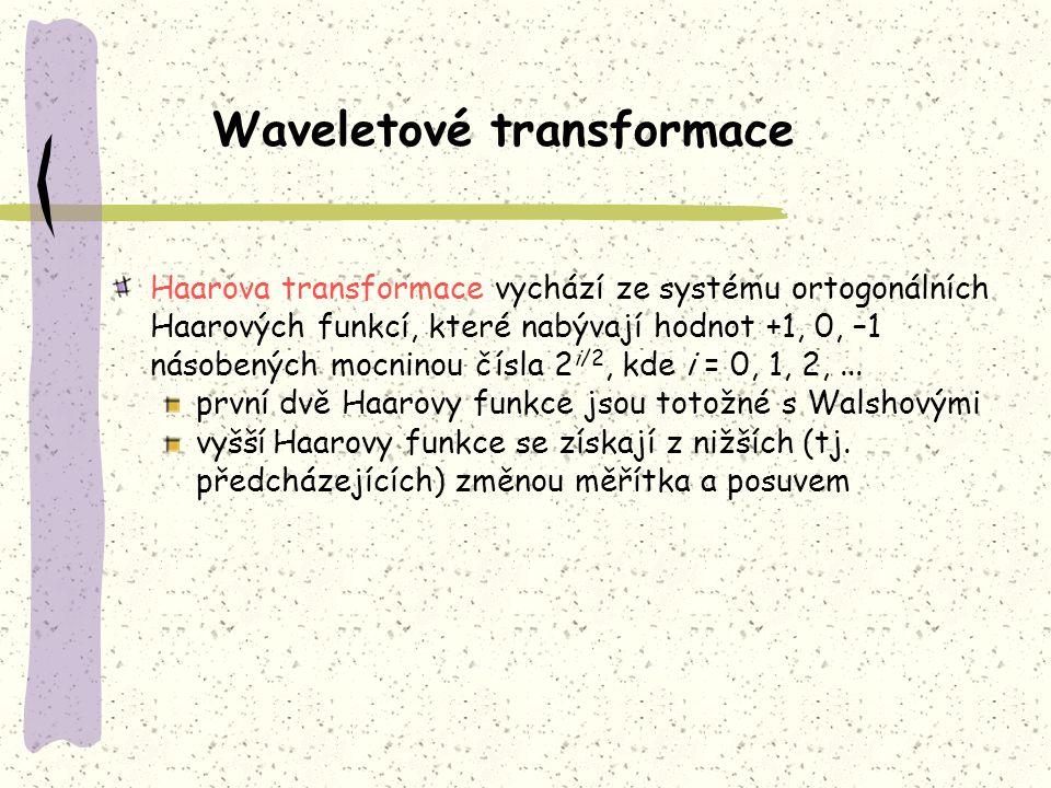 Waveletové transformace Haarova transformace vychází ze systému ortogonálních Haarových funkcí, které nabývají hodnot +1, 0, –1 násobených mocninou čí
