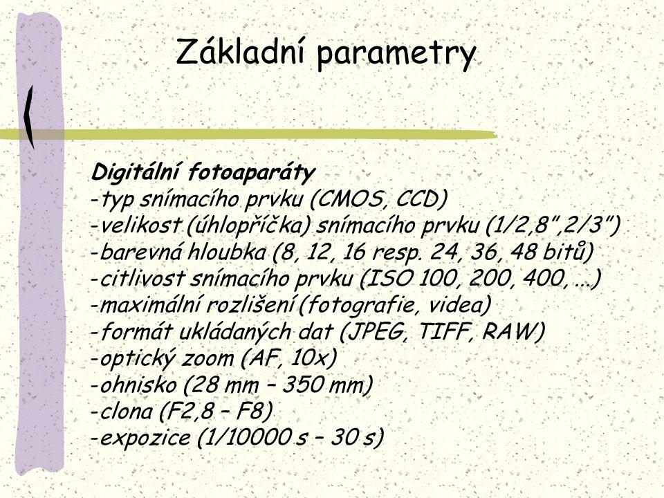 Základní parametry Digitální kamery -typ snímacího prvku (3CCD, CCD) -velikost (úhlopříčka) snímacího prvku (3x1/4,7 ) -barevná hloubka (14 bitů) -maximální rozlišení (fotografie, videa) -formát ukládaných dat (JPEG, MPEG1) -paměť (flash, kazeta) -optický zoom (12x) -ohnisko (49 mm – 588 mm) -clona (F1,6 – F2,8) -rychlost závěrky (1/1000 s – 1/3 s)
