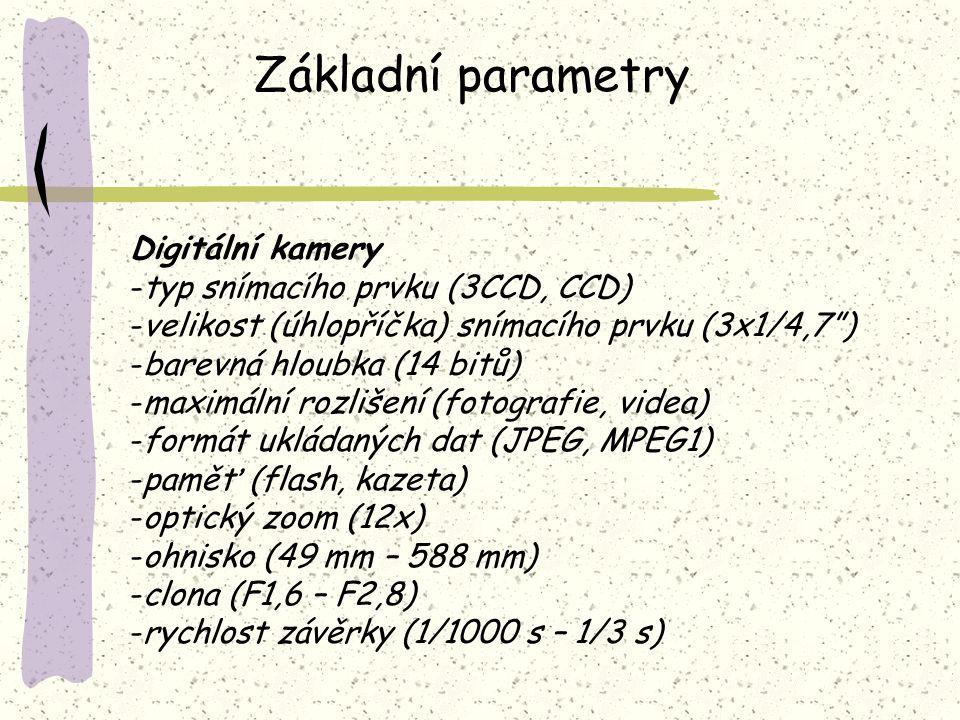 """Základní parametry Digitální kamery -typ snímacího prvku (3CCD, CCD) -velikost (úhlopříčka) snímacího prvku (3x1/4,7"""") -barevná hloubka (14 bitů) -max"""
