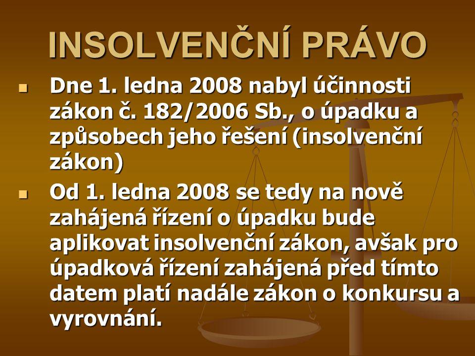 INSOLVENČNÍ PRÁVO Dne 1. ledna 2008 nabyl účinnosti zákon č. 182/2006 Sb., o úpadku a způsobech jeho řešení (insolvenční zákon) Dne 1. ledna 2008 naby