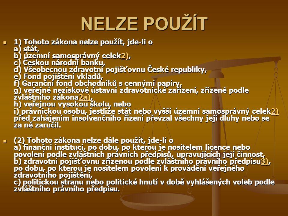 NELZE POUŽÍT 1) Tohoto zákona nelze použít, jde-li o a) stát, b) územní samosprávný celek2), c) Českou národní banku, d) Všeobecnou zdravotní pojišťov