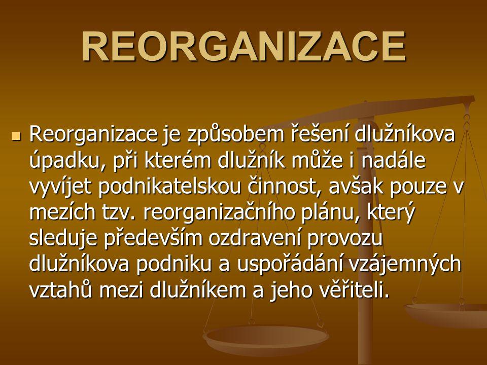 REORGANIZACE Reorganizace je způsobem řešení dlužníkova úpadku, při kterém dlužník může i nadále vyvíjet podnikatelskou činnost, avšak pouze v mezích
