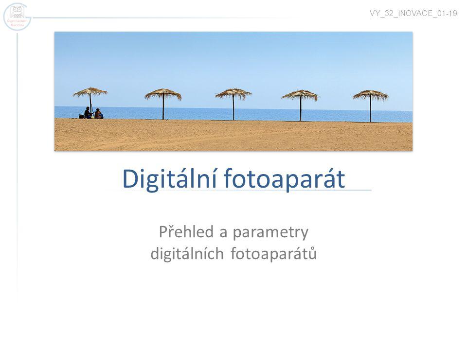 Digitální fotoaparát Přehled a parametry digitálních fotoaparátů VY_32_INOVACE_01-19