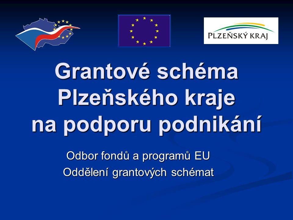 Grantové schéma Plzeňského kraje na podporu podnikání Odbor fondů a programů EU Oddělení grantových schémat