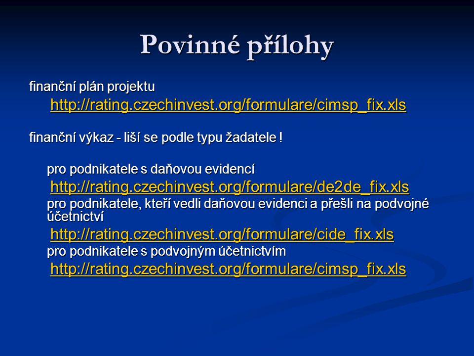 Povinné přílohy finanční plán projektu http://rating.czechinvest.org/formulare/cimsp_fix.xls http://rating.czechinvest.org/formulare/cimsp_fix.xls http://rating.czechinvest.org/formulare/cimsp_fix.xls finanční výkaz - liší se podle typu žadatele .