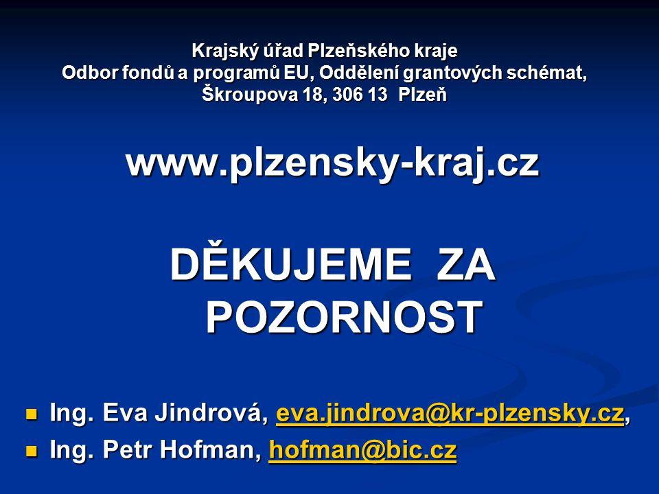 Krajský úřad Plzeňského kraje Odbor fondů a programů EU, Oddělení grantových schémat, Škroupova 18, 306 13 Plzeň www.plzensky-kraj.cz DĚKUJEME ZA POZORNOST Ing.