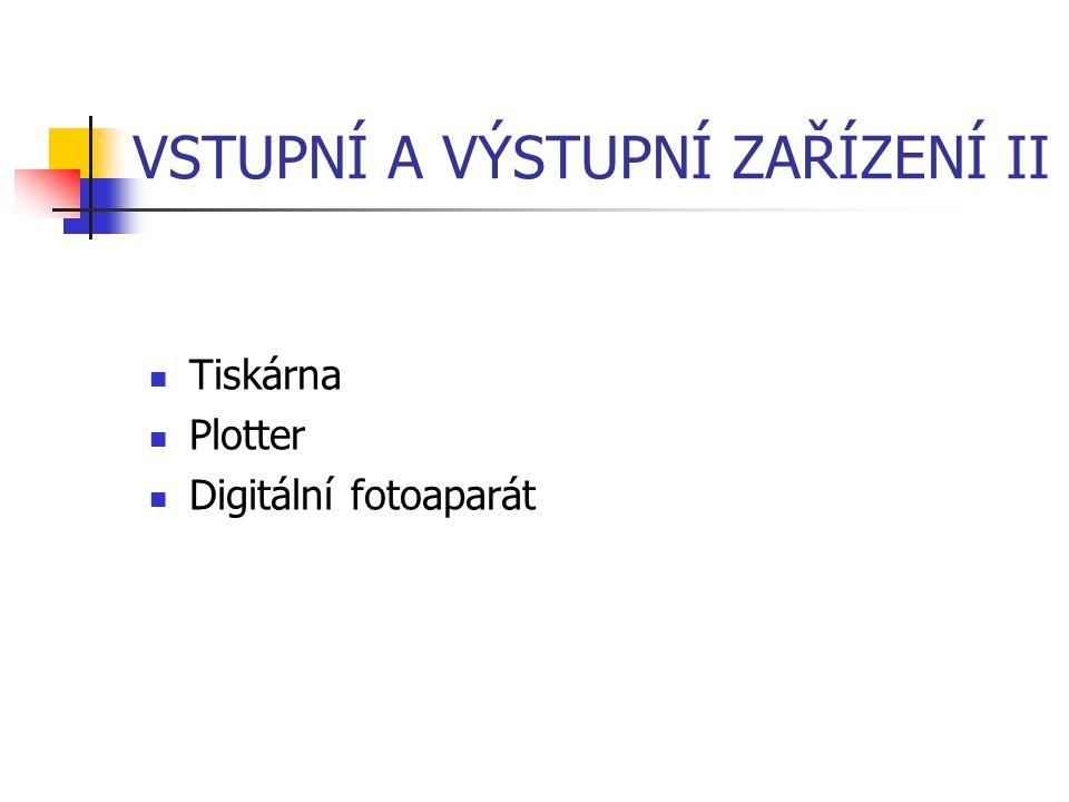 VSTUPNÍ A VÝSTUPNÍ ZAŘÍZENÍ II Tiskárna Plotter Digitální fotoaparát