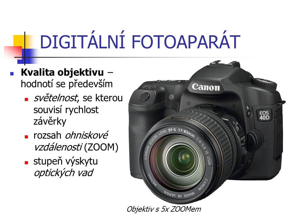DIGITÁLNÍ FOTOAPARÁT Kvalita objektivu − hodnotí se především světelnost, se kterou souvisí rychlost závěrky rozsah ohniskové vzdálenosti (ZOOM) stupe