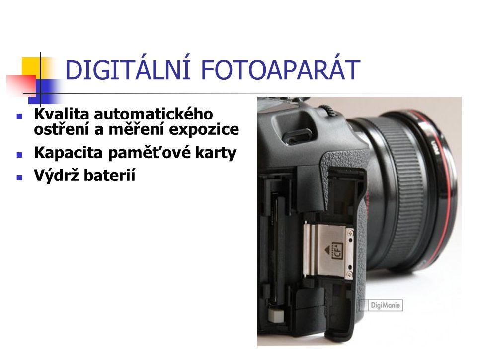 DIGITÁLNÍ FOTOAPARÁT Kvalita automatického ostření a měření expozice Kapacita paměťové karty Výdrž baterií
