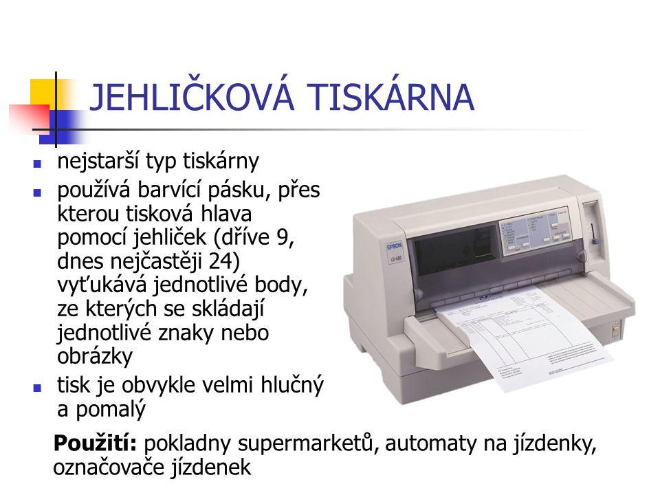 JEHLIČKOVÁ TISKÁRNA nejstarší typ tiskárny používá barvící pásku, přes kterou tisková hlava pomocí jehliček (dříve 9, dnes nejčastěji 24) vyťukává jed