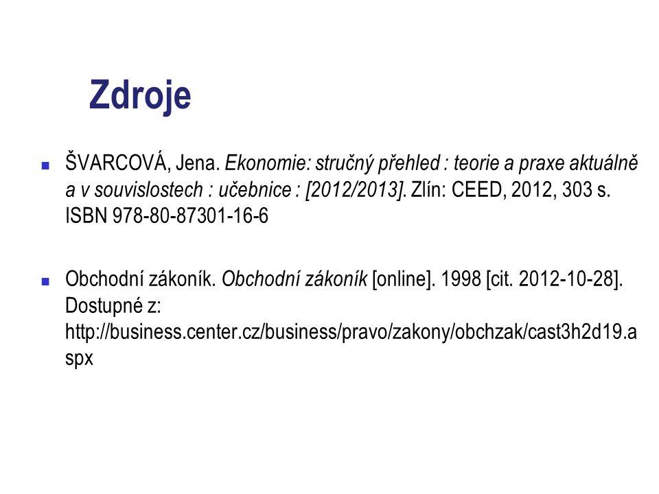 Zdroje ŠVARCOVÁ, Jena. Ekonomie: stručný přehled : teorie a praxe aktuálně a v souvislostech : učebnice : [2012/2013]. Zlín: CEED, 2012, 303 s. ISBN 9