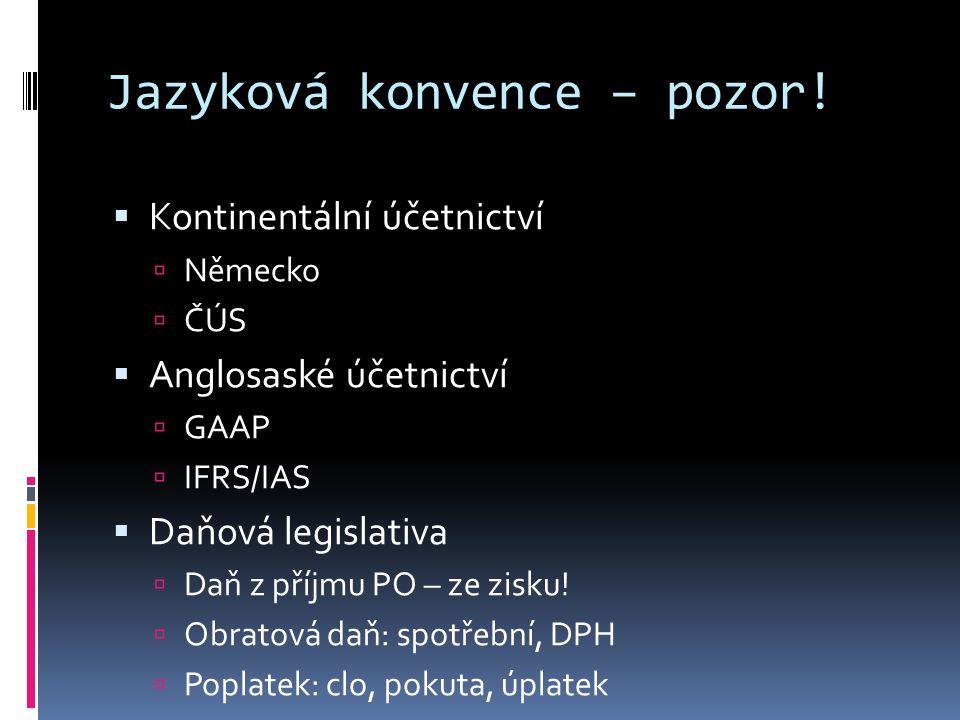 Jazyková konvence – pozor!  Kontinentální účetnictví  Německo  ČÚS  Anglosaské účetnictví  GAAP  IFRS/IAS  Daňová legislativa  Daň z příjmu PO