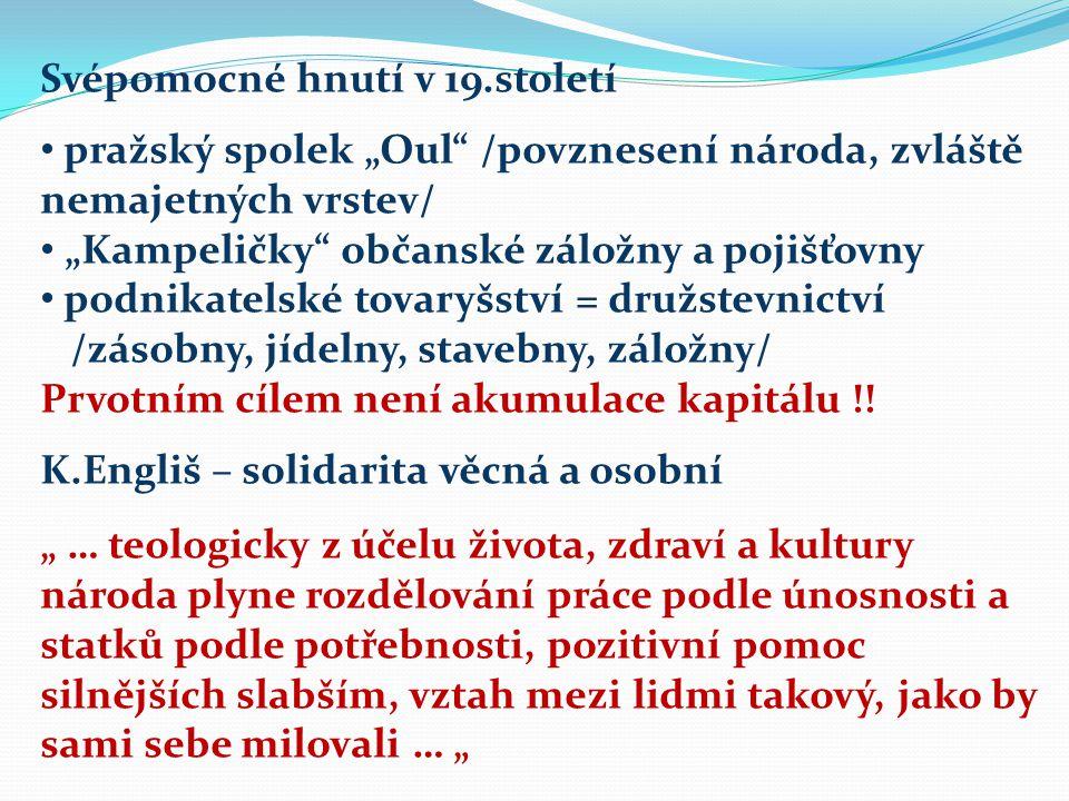 """Svépomocné hnutí v 19.století pražský spolek """"Oul /povznesení národa, zvláště nemajetných vrstev/ """"Kampeličky občanské záložny a pojišťovny podnikatelské tovaryšství = družstevnictví /zásobny, jídelny, stavebny, záložny/ Prvotním cílem není akumulace kapitálu !."""
