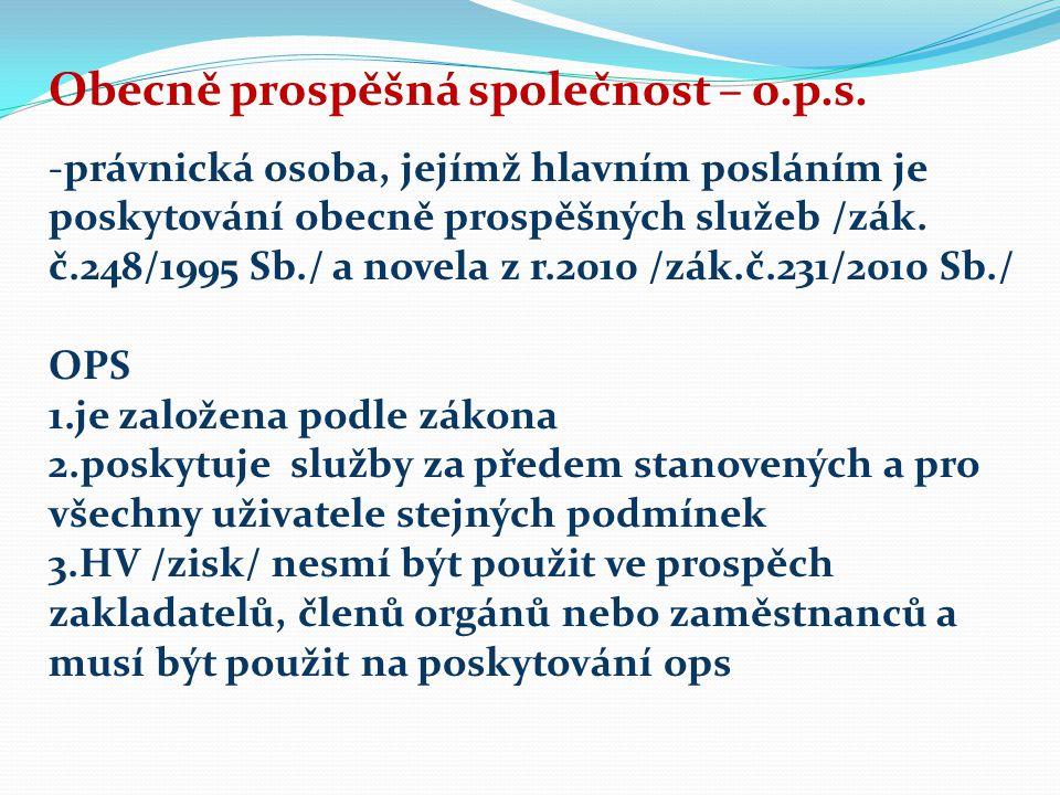 Obecně prospěšná společnost – o.p.s. -právnická osoba, jejímž hlavním posláním je poskytování obecně prospěšných služeb /zák. č.248/1995 Sb./ a novela