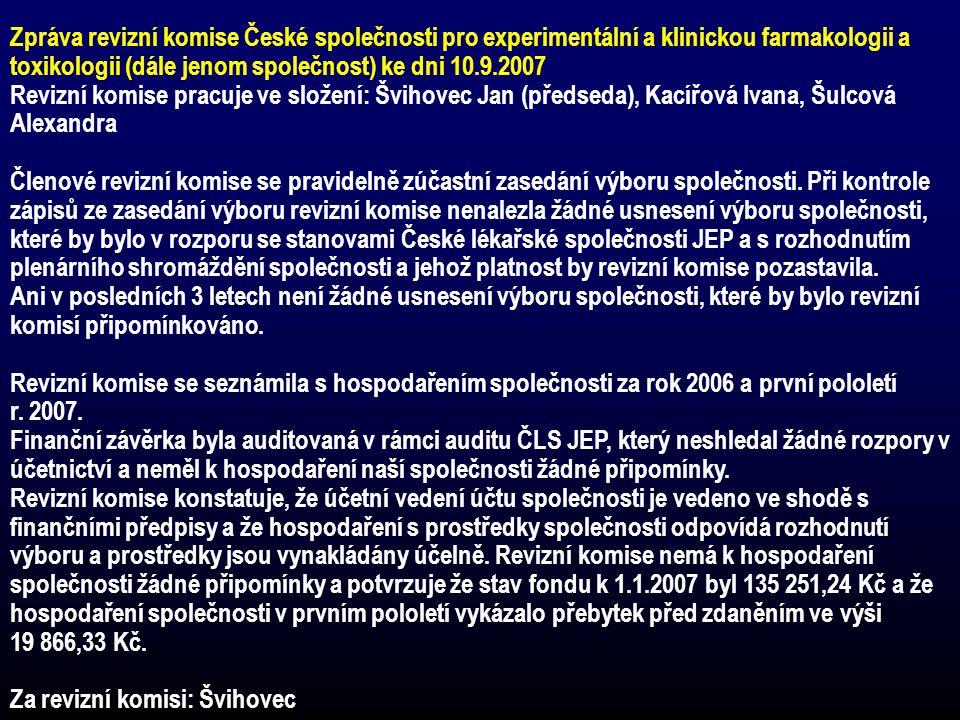 Zpráva revizní komise České společnosti pro experimentální a klinickou farmakologii a toxikologii (dále jenom společnost) ke dni 10.9.2007 Revizní kom