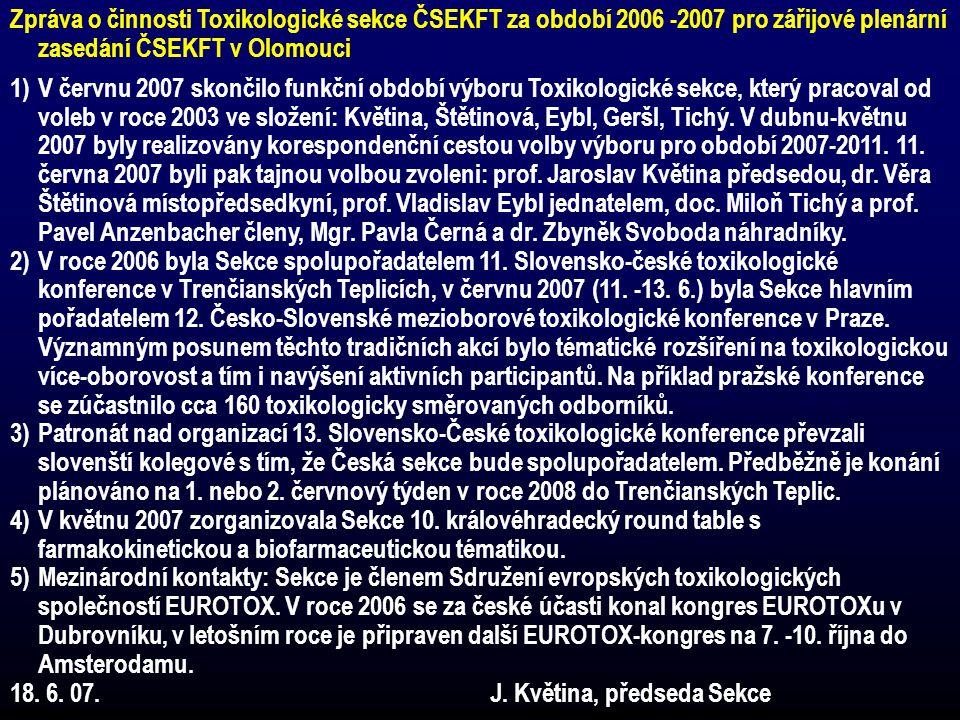 Zpráva o činnosti Toxikologické sekce ČSEKFT za období 2006 -2007 pro zářijové plenární zasedání ČSEKFT v Olomouci 1)V červnu 2007 skončilo funkční ob
