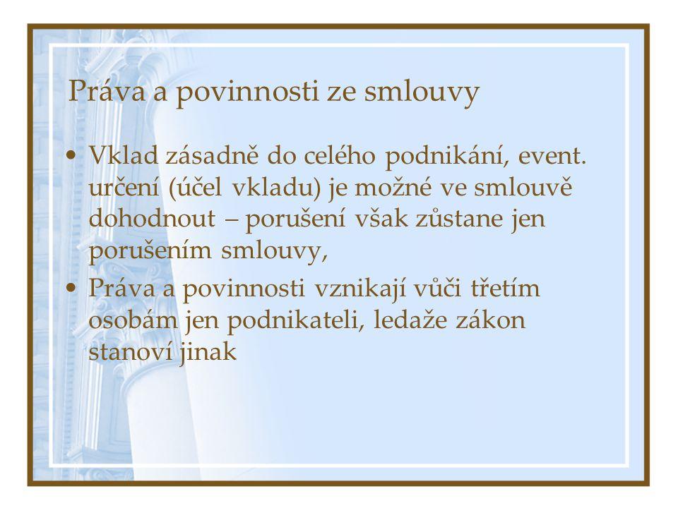 Práva a povinnosti ze smlouvy Vklad zásadně do celého podnikání, event. určení (účel vkladu) je možné ve smlouvě dohodnout – porušení však zůstane jen