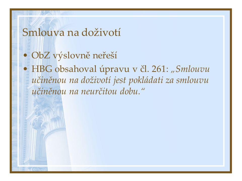 """Smlouva na doživotí ObZ výslovně neřeší HBG obsahoval úpravu v čl. 261: """"Smlouvu učiněnou na doživotí jest pokládati za smlouvu učiněnou na neurčitou"""