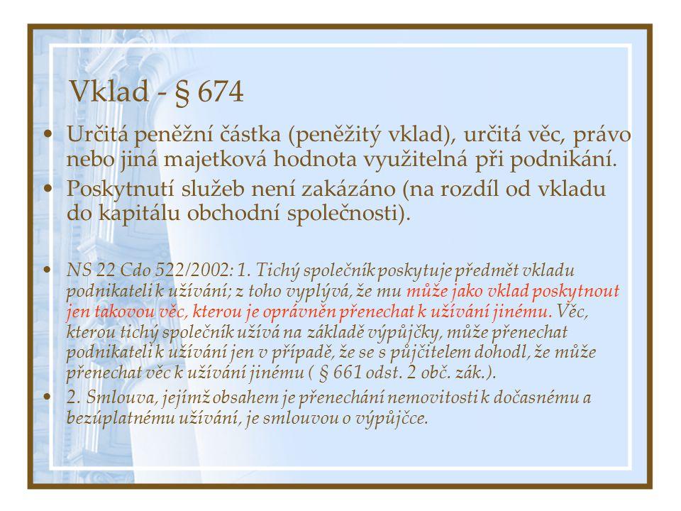 Vklad - § 674 Určitá peněžní částka (peněžitý vklad), určitá věc, právo nebo jiná majetková hodnota využitelná při podnikání. Poskytnutí služeb není z