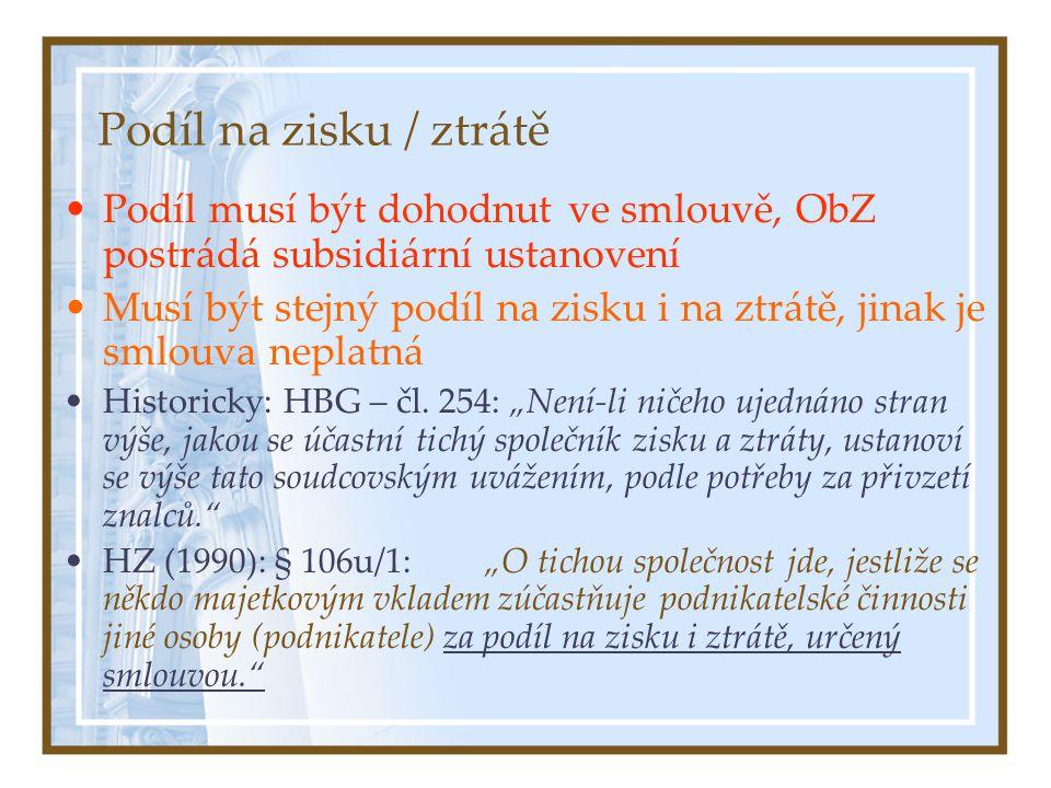 Podíl na zisku / ztrátě Podíl musí být dohodnut ve smlouvě, ObZ postrádá subsidiární ustanovení Musí být stejný podíl na zisku i na ztrátě, jinak je smlouva neplatná Historicky: HBG – čl.