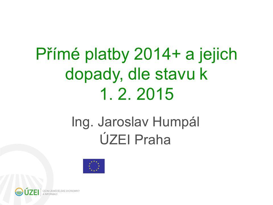 Přímé platby 2014+ a jejich dopady, dle stavu k 1. 2. 2015 Ing. Jaroslav Humpál ÚZEI Praha