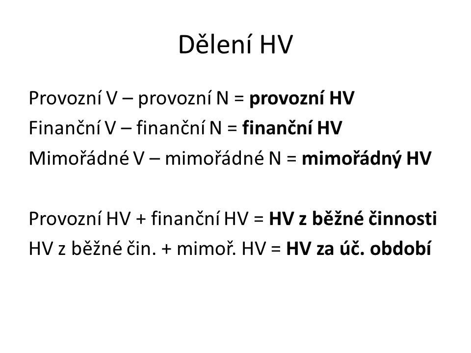 Dělení HV Provozní V – provozní N = provozní HV Finanční V – finanční N = finanční HV Mimořádné V – mimořádné N = mimořádný HV Provozní HV + finanční HV = HV z běžné činnosti HV z běžné čin.