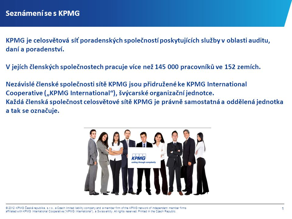 22 © 2012 KPMG Česká republika, s.r.o., a Czech limited liability company and a member firm of the KPMG network of independent member firms affiliated with KPMG International Cooperative ( KPMG International ), a Swiss entity.