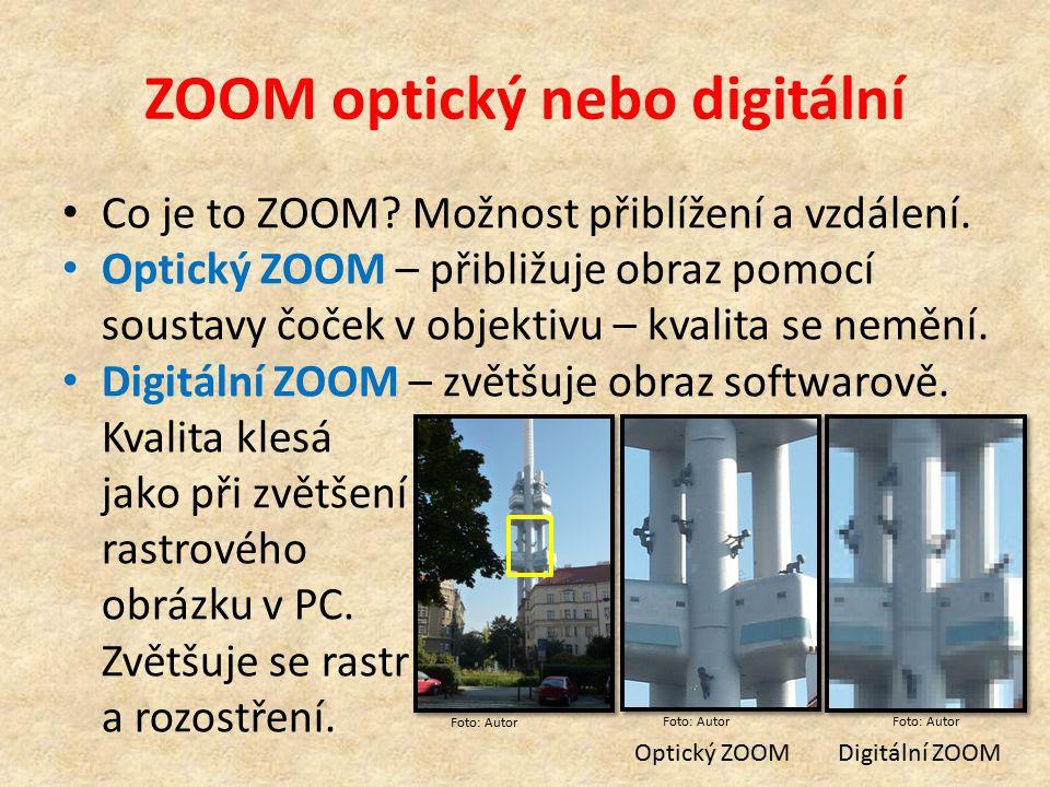 ZOOM optický nebo digitální Co je to ZOOM? Možnost přiblížení a vzdálení. Optický ZOOM – přibližuje obraz pomocí soustavy čoček v objektivu – kvalita
