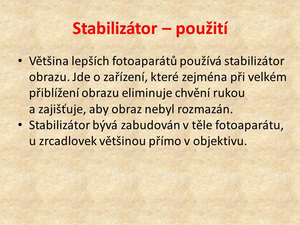 Stabilizátor – použití Většina lepších fotoaparátů používá stabilizátor obrazu. Jde o zařízení, které zejména při velkém přiblížení obrazu eliminuje c