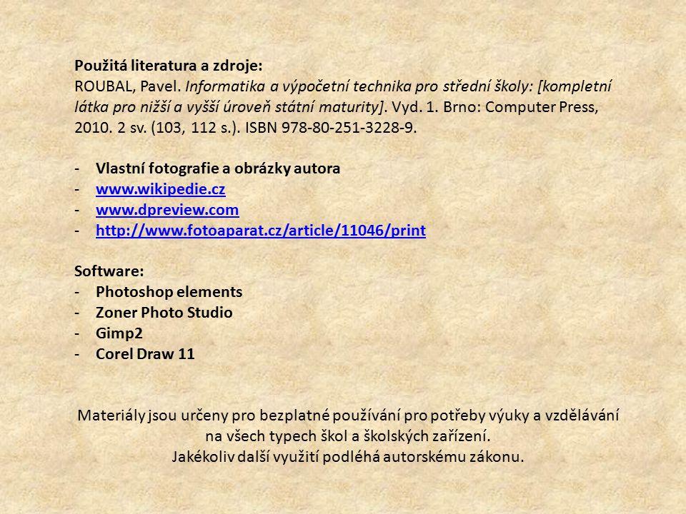 Použitá literatura a zdroje: ROUBAL, Pavel. Informatika a výpočetní technika pro střední školy: [kompletní látka pro nižší a vyšší úroveň státní matur
