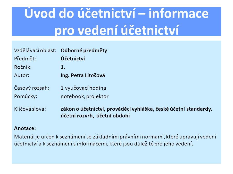 Úvod do účetnictví – informace pro vedení účetnictví Vzdělávací oblast:Odborné předměty Předmět:Účetnictví Ročník:1.