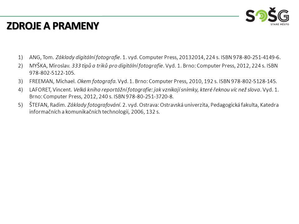 ZDROJE A PRAMENY 1)ANG, Tom. Základy digitální fotografie. 1. vyd. Computer Press, 20132014, 224 s. ISBN 978-80-251-4149-6. 2)MYŠKA, Miroslav. 333 tip
