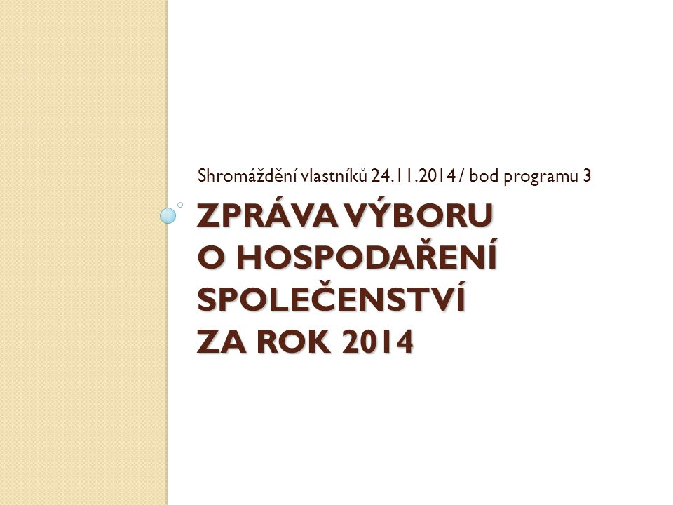 ZPRÁVA VÝBORU O HOSPODAŘENÍ SPOLEČENSTVÍ ZA ROK 2014 Shromáždění vlastníků 24.11.2014 / bod programu 3