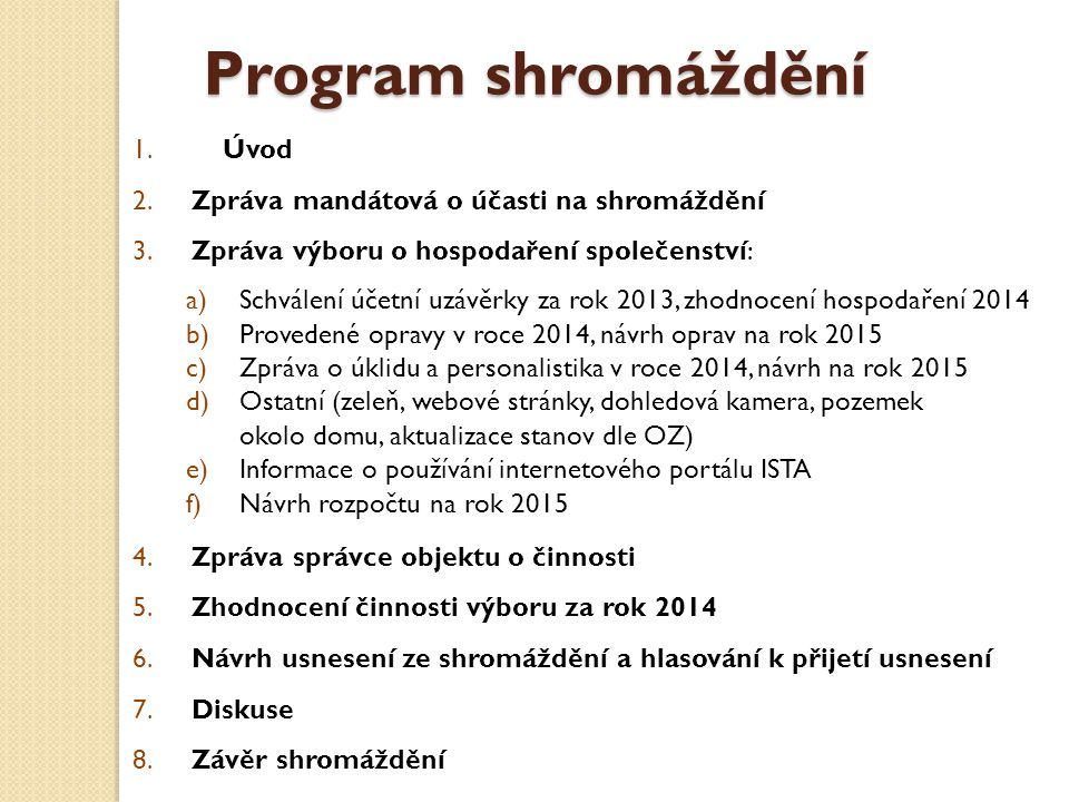 Program shromáždění 1.Úvod 2. Zpráva mandátová o účasti na shromáždění 3.