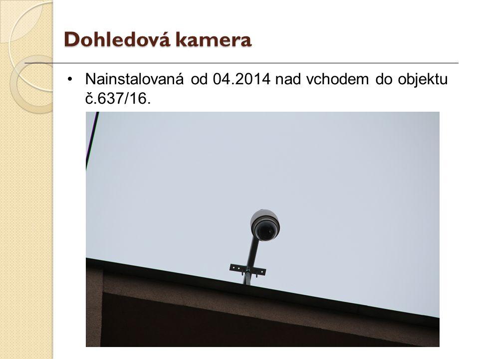 Nainstalovaná od 04.2014 nad vchodem do objektu č.637/16. Dohledová kamera