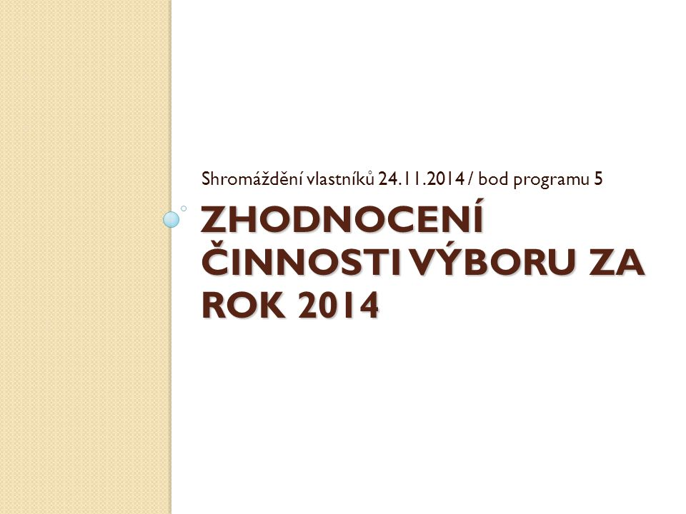 ZHODNOCENÍ ČINNOSTI VÝBORU ZA ROK 2014 Shromáždění vlastníků 24.11.2014 / bod programu 5
