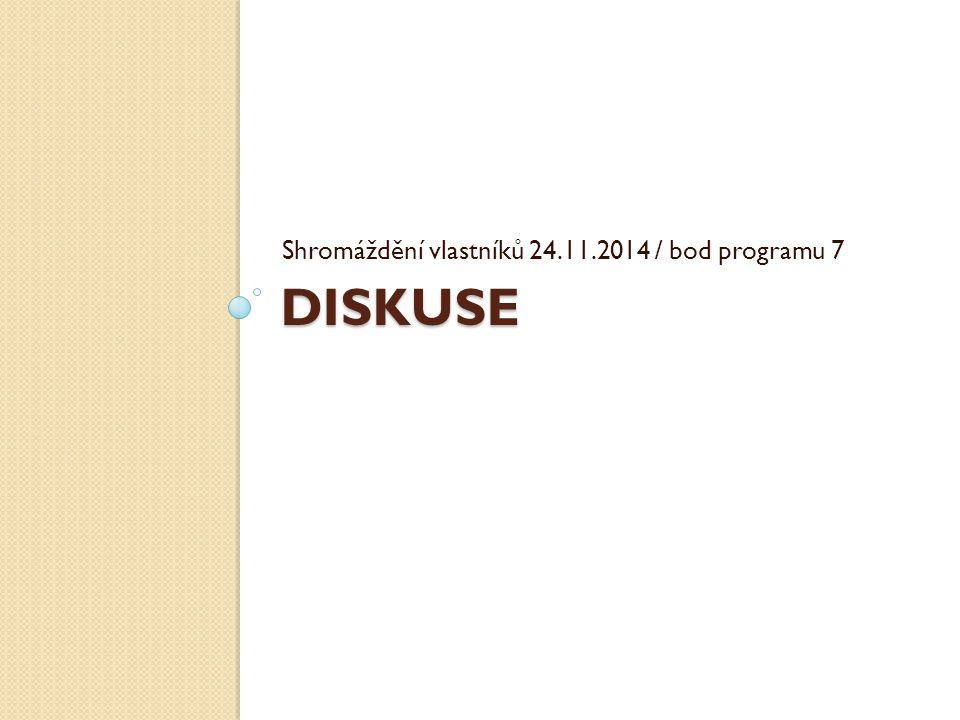 DISKUSE Shromáždění vlastníků 24.11.2014 / bod programu 7