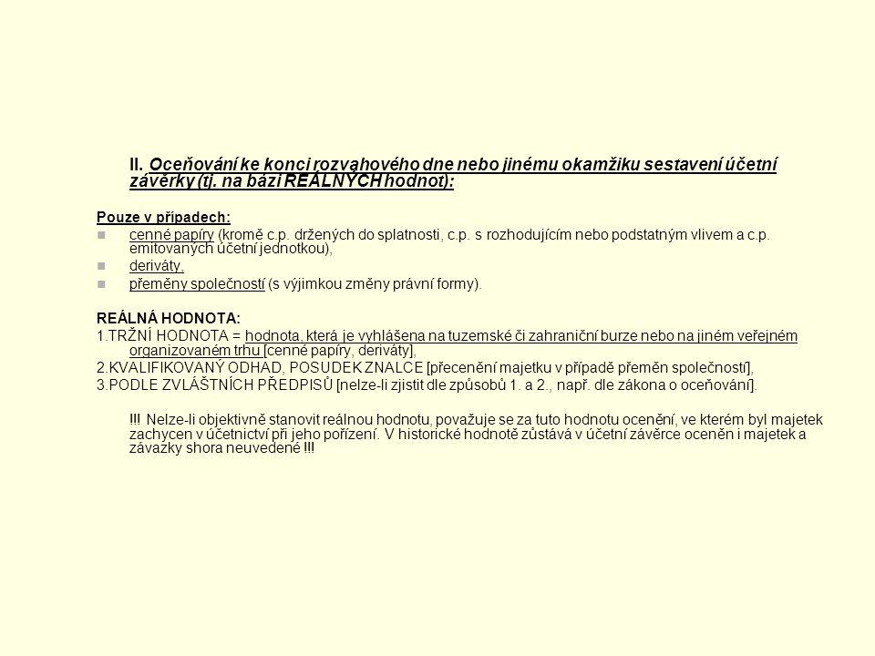 II. Oceňování ke konci rozvahového dne nebo jinému okamžiku sestavení účetní závěrky (tj. na bázi REÁLNÝCH hodnot): Pouze v případech: cenné papíry (k