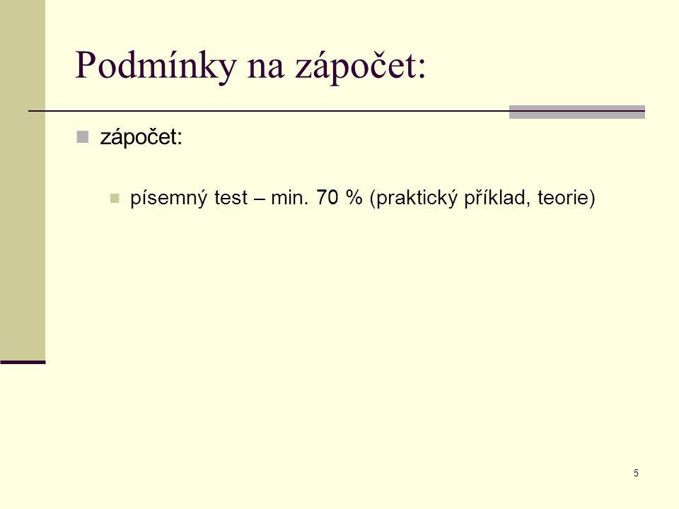 5 Podmínky na zápočet: zápočet: písemný test – min. 70 % (praktický příklad, teorie)