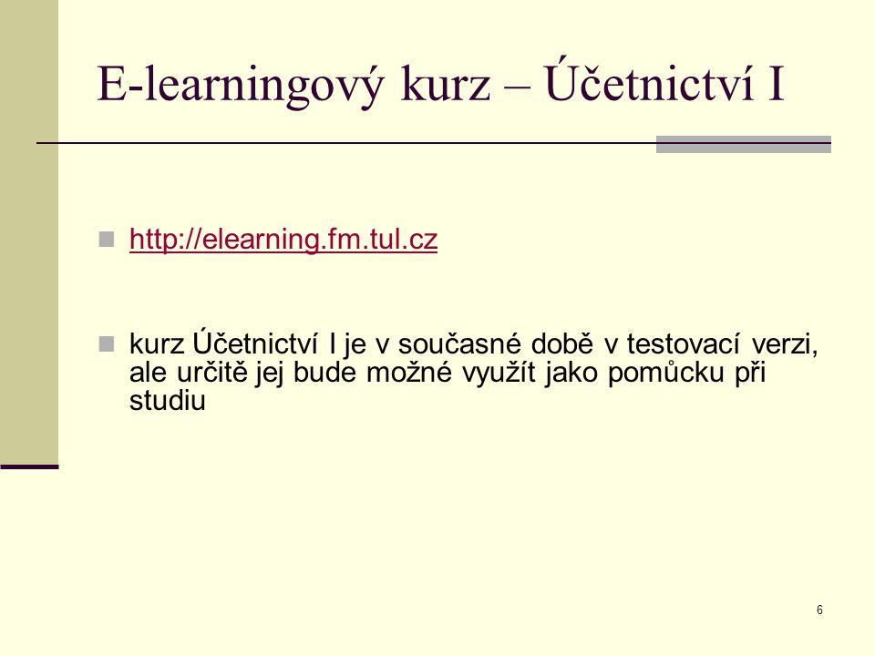 6 E-learningový kurz – Účetnictví I http://elearning.fm.tul.cz kurz Účetnictví I je v současné době v testovací verzi, ale určitě jej bude možné využí