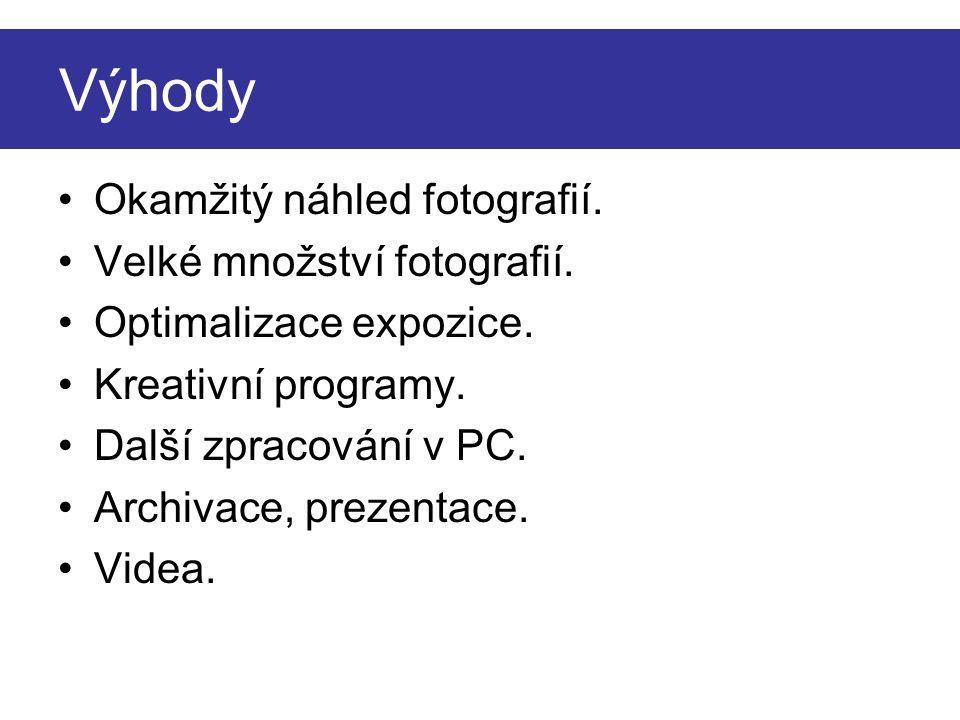 Výhody Okamžitý náhled fotografií. Velké množství fotografií. Optimalizace expozice. Kreativní programy. Další zpracování v PC. Archivace, prezentace.