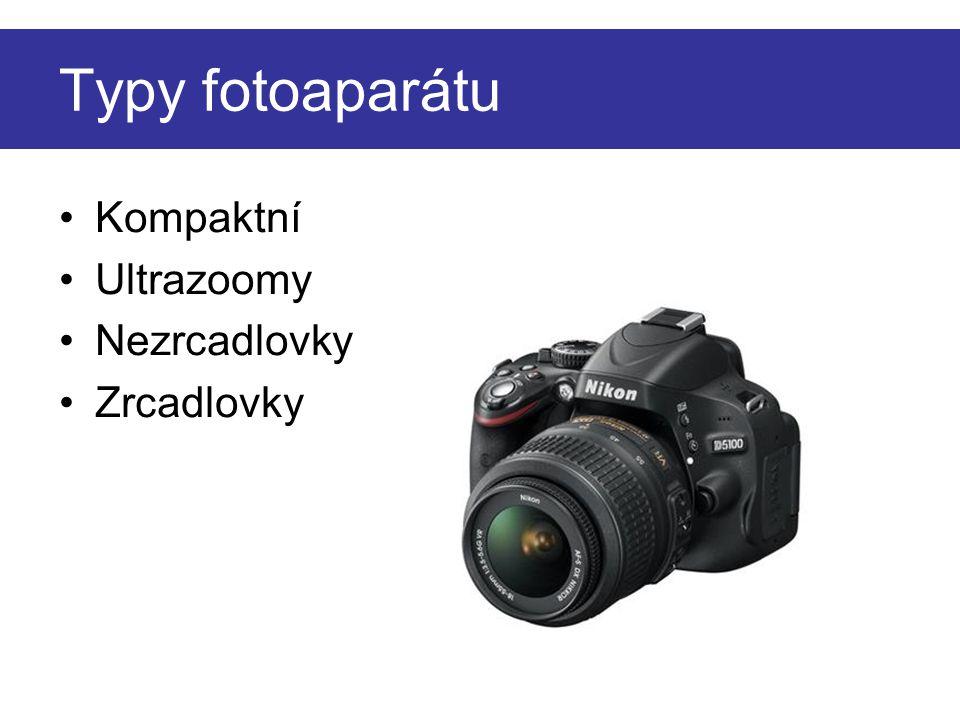 Typy fotoaparátu Kompaktní Ultrazoomy Nezrcadlovky Zrcadlovky