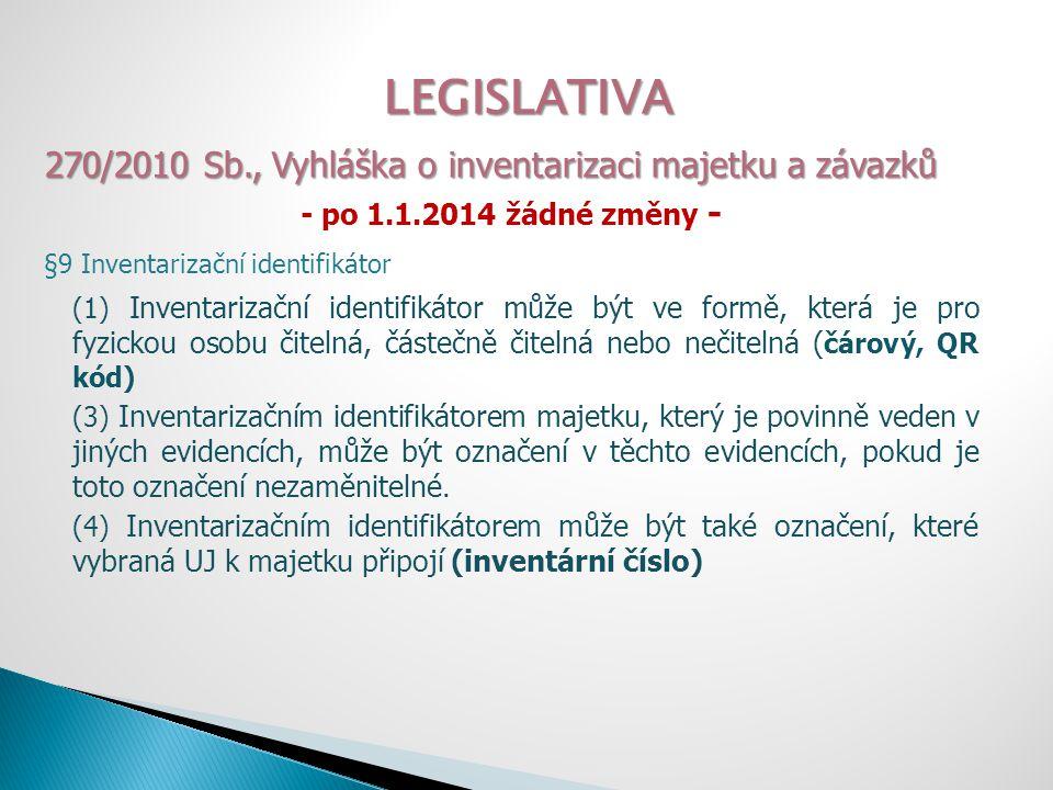 LEGISLATIVA 270/2010 Sb., Vyhláška o inventarizaci majetku a závazků - po 1.1.2014 žádné změny - §9 Inventarizační identifikátor (1) Inventarizační id