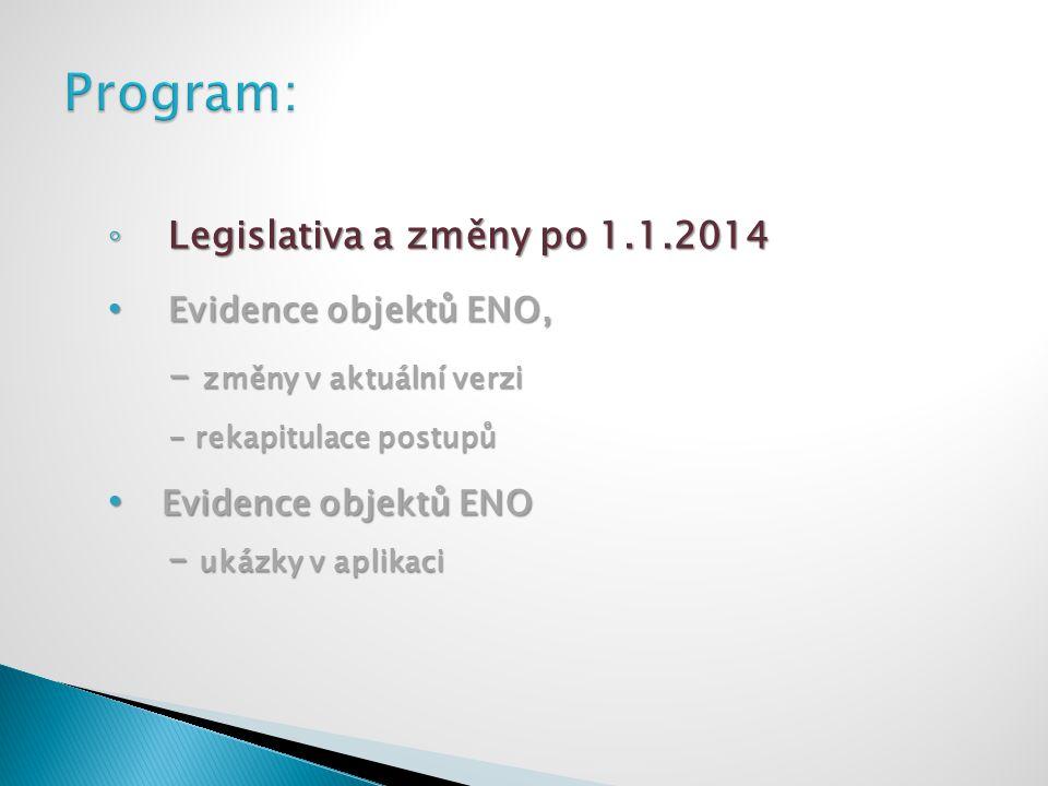 ◦ Legislativa a změny po 1.1.2014 Evidence objektů ENO, Evidence objektů ENO, - změny v aktuální verzi - rekapitulace postupů Evidence objektů ENO Evi