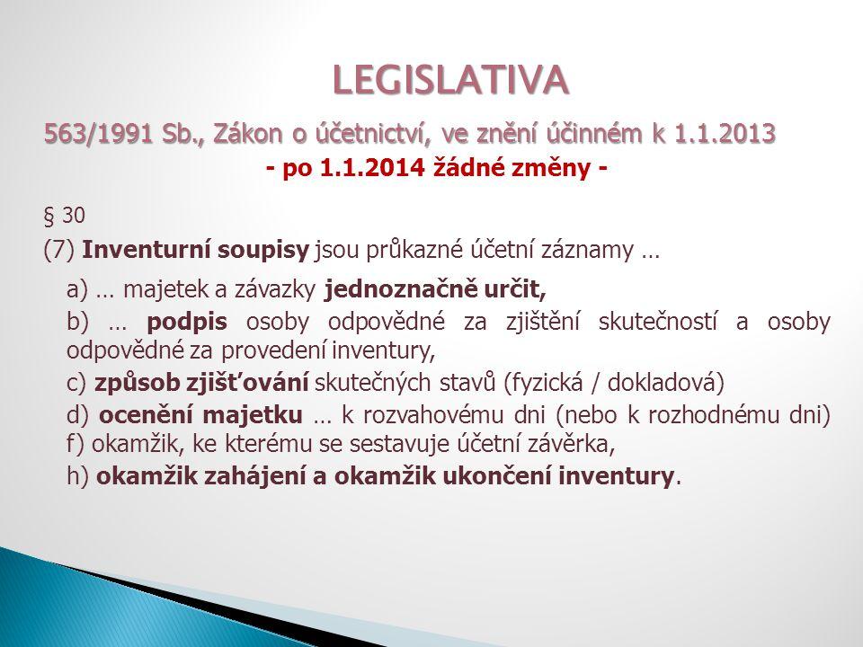 LEGISLATIVA 563/1991 Sb., Zákon o účetnictví, ve znění účinném k 1.1.2013 - po 1.1.2014 žádné změny - § 30 (7) Inventurní soupisy jsou průkazné účetní